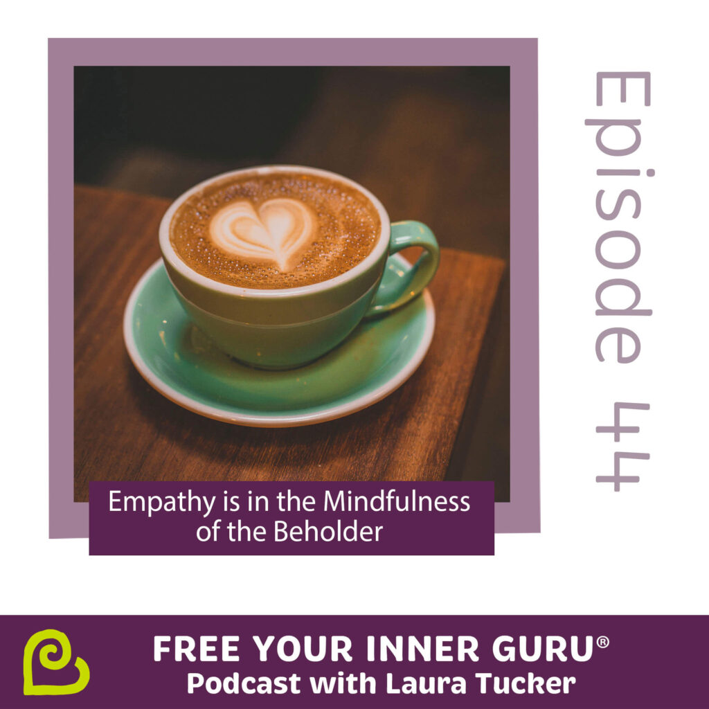 Empathy Mindfulness Free Your Inner Guru Podcast