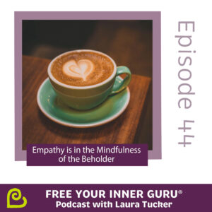Empathy Mindfulness Free Your Inner Guru Podcast