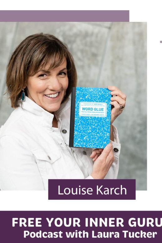 Louise Karch Word Glue Leadership Marketing Free Your Inner Guru Podcast